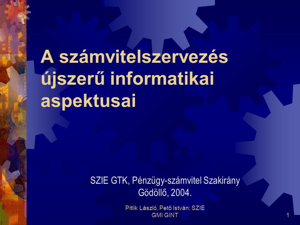 Pitlik László, Pető István; SZIE GMI GINT1 A számvitelszervezés újszerű informatikai aspektusai SZIE GTK, Pénzügy-számvitel Szakirány Gödöllő, 2004.