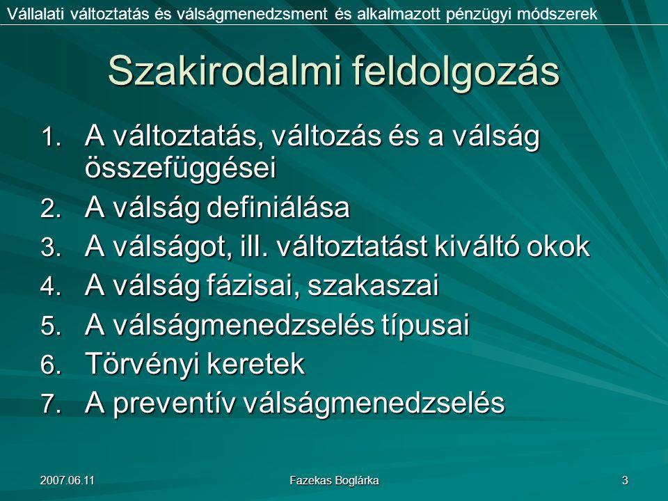 2007.06.11 Fazekas Boglárka 3 Szakirodalmi feldolgozás 1. A változtatás, változás és a válság összefüggései 2. A válság definiálása 3. A válságot, ill