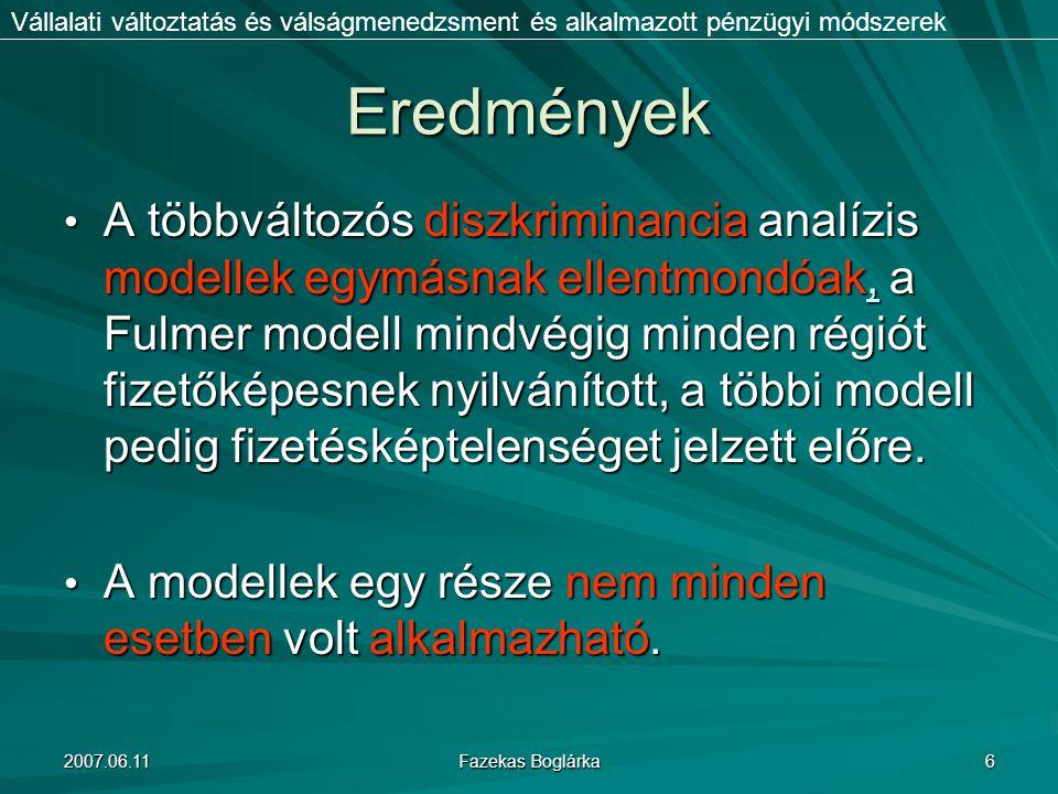 2007.06.11 Fazekas Boglárka 6 Eredmények A többváltozós diszkriminancia analízis modellek egymásnak ellentmondóak, a Fulmer modell mindvégig minden ré