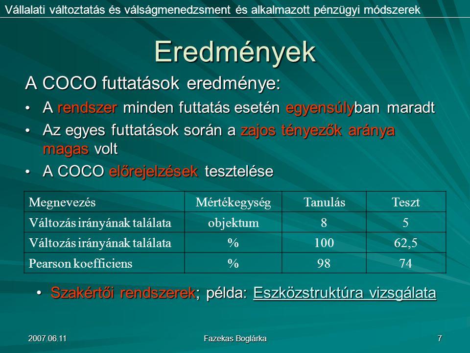 2007.06.11 Fazekas Boglárka 7 Eredmények A COCO futtatások eredménye: A rendszer minden futtatás esetén egyensúlyban maradt A rendszer minden futtatás