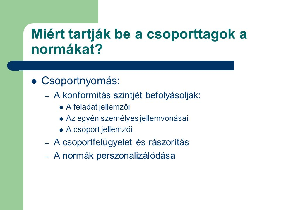 A munkacsoportok jellemzői (4) Csoportnormák (folyt.): – A csoportnormák funkciói: Elősegítik a csoport túlélését Leegyszerűsítik az elvárt magatartás