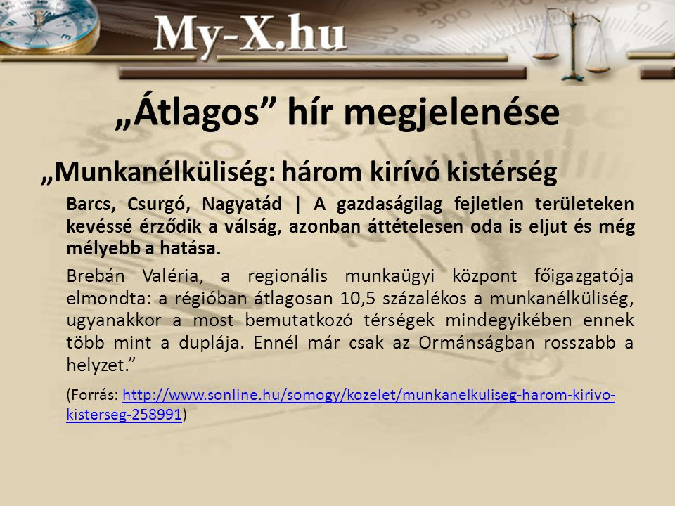 Problémának megfelelő objektumok és attribútumok kiválasztása Objektumok: – Magyarország kistérségei (pl.: Csurgói, Nagyatádi, Barcsi, stb.) (Forrás: http://www.vati.hu/static/kisterinfo/)http://www.vati.hu/static/kisterinfo/ Attribútumok: – A kistérségek demográfiai és szocioökonómiai mutatói (pl.: Lakónépességének a száma, Középiskolai végzettségűek száma, Felsőfokú végzettségűek száma, Regisztrált gazdasági szervezetek száma, Válások száma stb.) (Forrás: https://teir.vati.hu/index.html)https://teir.vati.hu/index.html