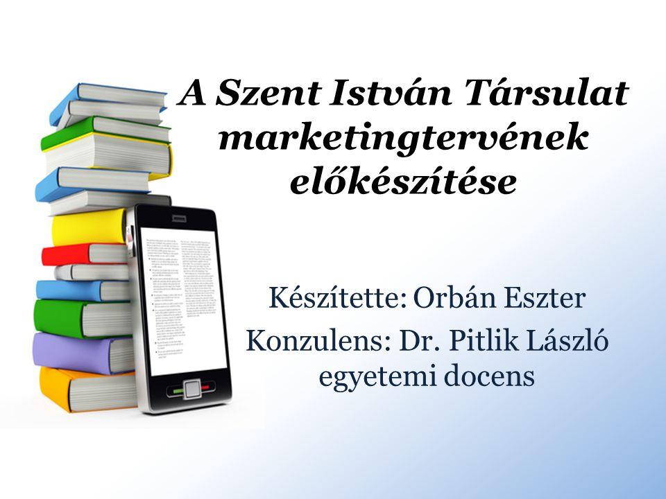 A Szent István Társulat marketingtervének előkészítése Készítette: Orbán Eszter Konzulens: Dr.