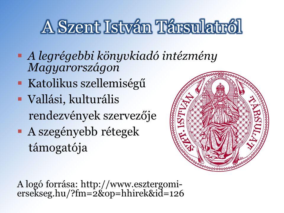  A legrégebbi könyvkiadó intézmény Magyarországon  Katolikus szellemiségű  Vallási, kulturális rendezvények szervezője  A szegényebb rétegek támogatója A logó forrása: http://www.esztergomi- ersekseg.hu/?fm=2&op=hhirek&id=126