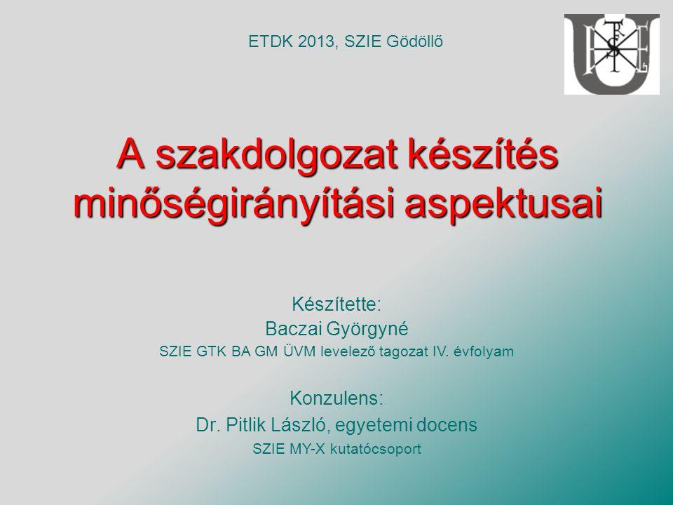 A szakdolgozat készítés minőségirányítási aspektusai Készítette: Baczai Györgyné SZIE GTK BA GM ÜVM levelező tagozat IV.