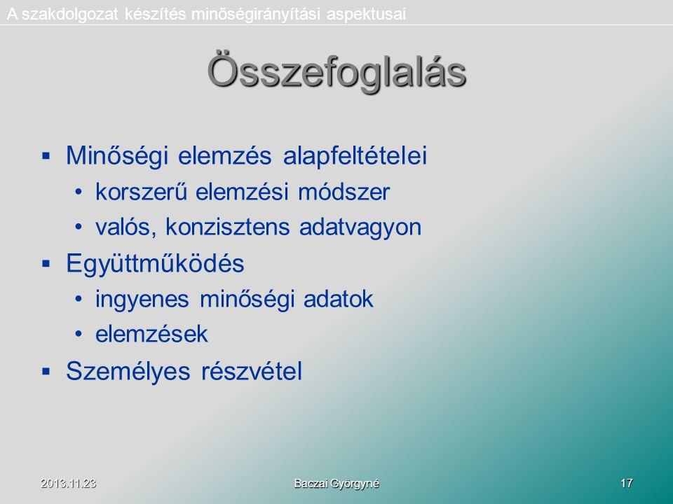 2013.11.23 Baczai Györgyné 17 Összefoglalás   Minőségi elemzés alapfeltételei korszerű elemzési módszer valós, konzisztens adatvagyon   Együttműködés ingyenes minőségi adatok elemzések   Személyes részvétel A szakdolgozat készítés minőségirányítási aspektusai