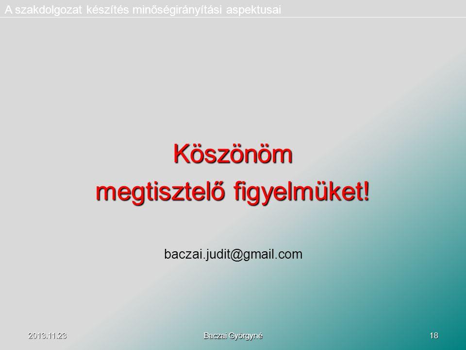 2013.11.23 Baczai Györgyné 18 A szakdolgozat készítés minőségirányítási aspektusaiKöszönöm megtisztelő figyelmüket.