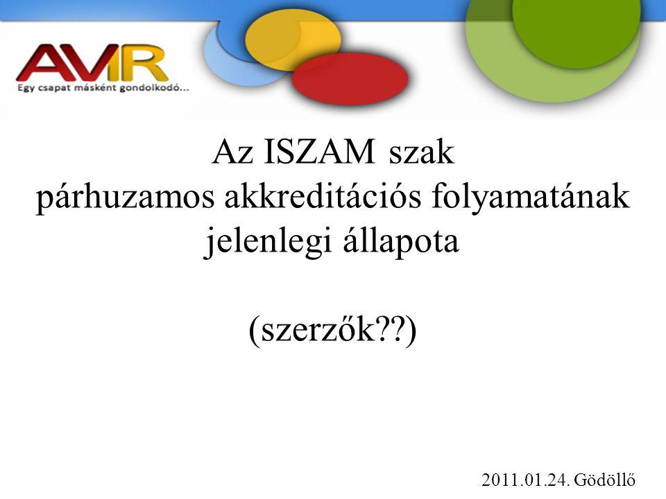 Az ISZAM szak párhuzamos akkreditációs folyamatának jelenlegi állapota (szerzők ) 2011.01.24.