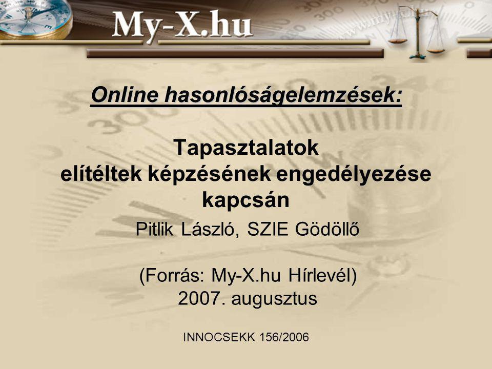 Online hasonlóságelemzések: Online hasonlóságelemzések: Tapasztalatok elítéltek képzésének engedélyezése kapcsán Pitlik László, SZIE Gödöllő (Forrás: My-X.hu Hírlevél) 2007.