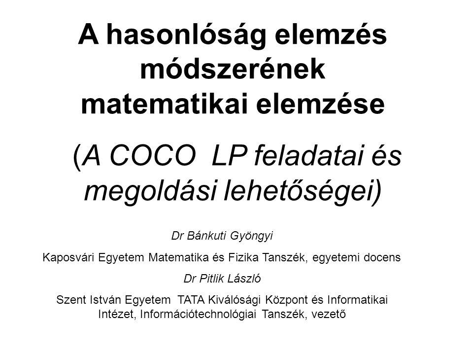 A hasonlóság elemzés módszerének matematikai elemzése (A COCO LP feladatai és megoldási lehetőségei) Dr Bánkuti Gyöngyi Kaposvári Egyetem Matematika é