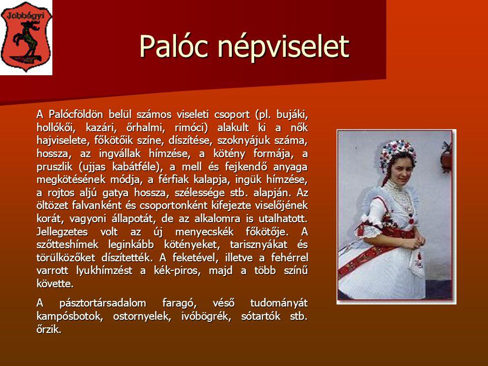 Palóc népviselet A Palócföldön belül számos viseleti csoport (pl. bujáki, hollókői, kazári, őrhalmi, rimóci) alakult ki a nők hajviselete, főkötőik sz
