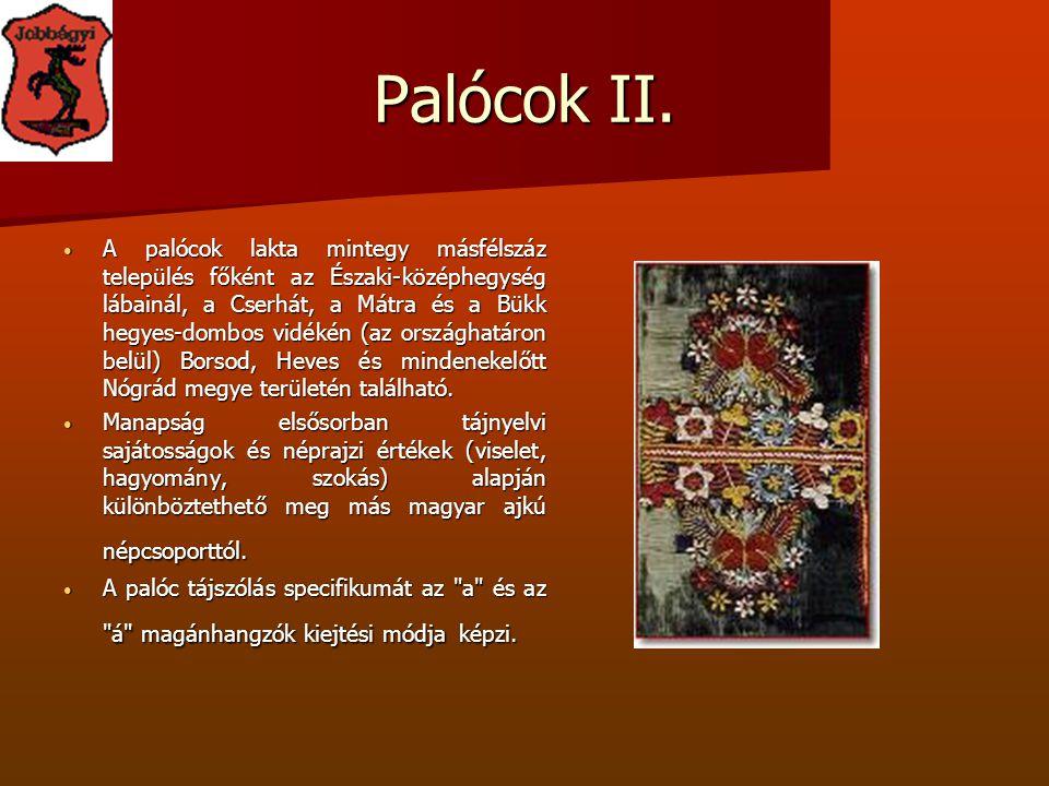 Palócok II. A palócok lakta mintegy másfélszáz település főként az Északi-középhegység lábainál, a Cserhát, a Mátra és a Bükk hegyes-dombos vidékén (a
