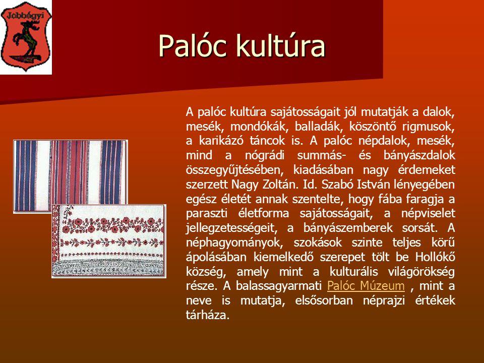 Palóc kultúra A palóc kultúra sajátosságait jól mutatják a dalok, mesék, mondókák, balladák, köszöntő rigmusok, a karikázó táncok is. A palóc népdalok