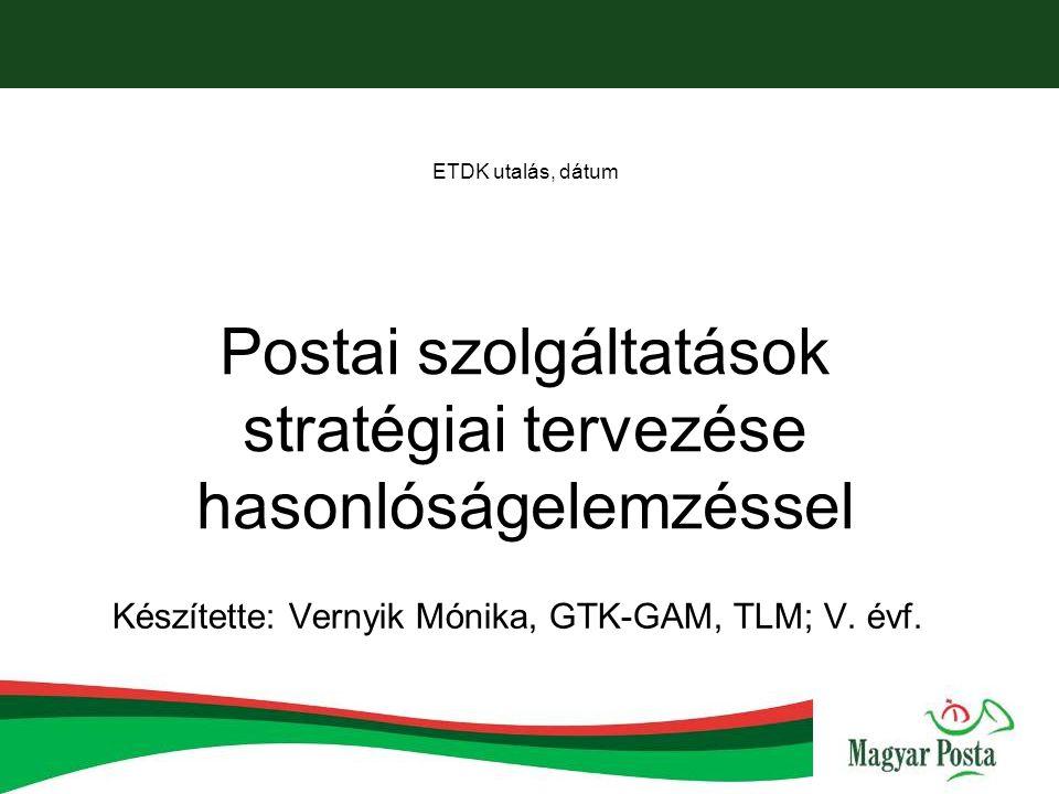 ETDK utalás, dátum Postai szolgáltatások stratégiai tervezése hasonlóságelemzéssel Készítette: Vernyik Mónika, GTK-GAM, TLM; V.