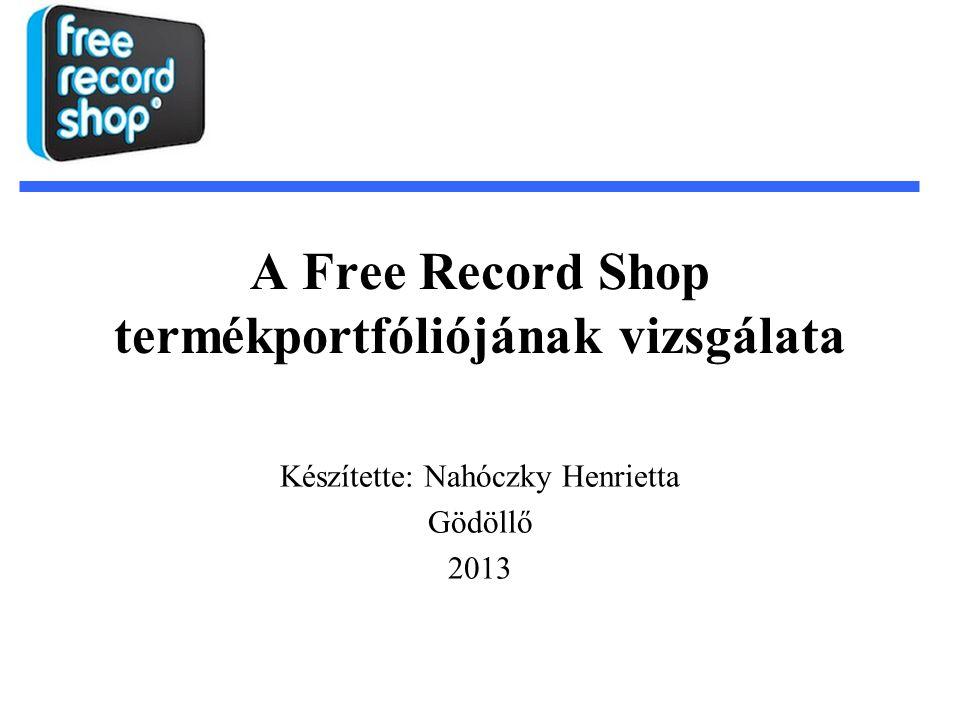 A Free Record Shop termékportfóliójának vizsgálata Készítette: Nahóczky Henrietta Gödöllő 2013