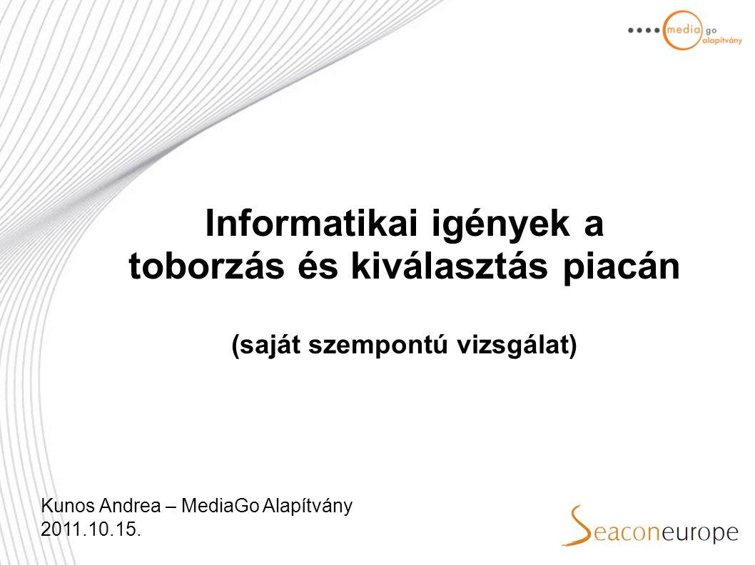 Informatikai igények a toborzás és kiválasztás piacán (saját szempontú vizsgálat) Kunos Andrea – MediaGo Alapítvány 2011.10.15.