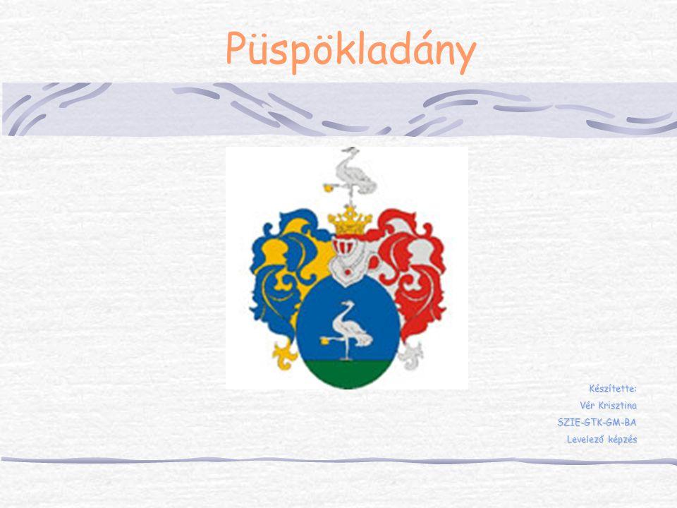 Püspökladány Készítette: Vér Krisztina SZIE-GTK-GM-BA Levelező képzés