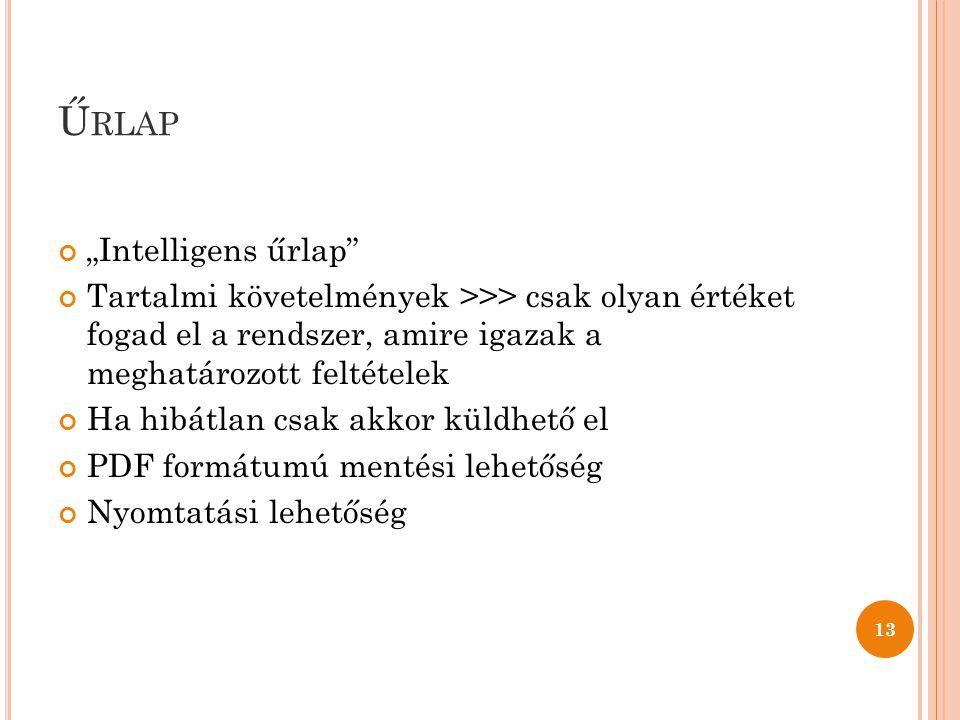 """Ű RLAP 13 """"Intelligens űrlap Tartalmi követelmények >>> csak olyan értéket fogad el a rendszer, amire igazak a meghatározott feltételek Ha hibátlan csak akkor küldhető el PDF formátumú mentési lehetőség Nyomtatási lehetőség"""