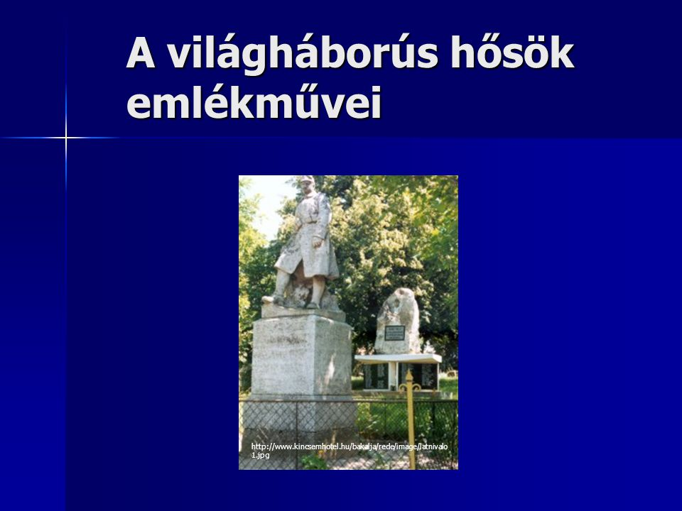 A világháborús hősök emlékművei http://www.kincsemhotel.hu/bakalja/rede/image/latnivalo 1.jpg