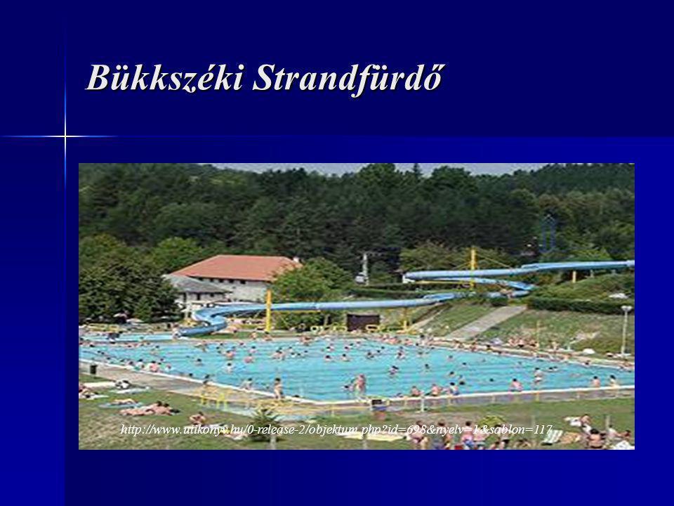 Bükkszéki Strandfürdő http://www.utikonyv.hu/0-release-2/objektum.php?id=698&nyelv=1&sablon=117