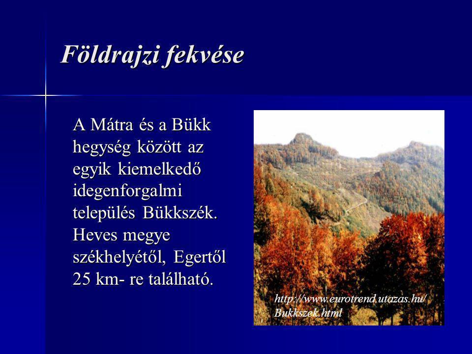 Földrajzi fekvése A Mátra és a Bükk hegység között az egyik kiemelkedő idegenforgalmi település Bükkszék.