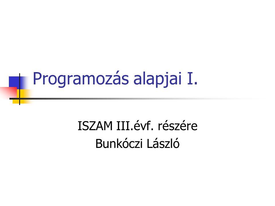 Programozás alapjai I. ISZAM III.évf. részére Bunkóczi László