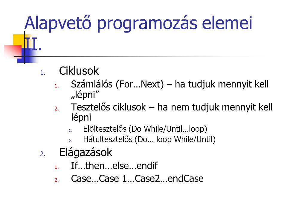 """Alapvető programozás elemei II. 1. Ciklusok 1. Számlálós (For…Next) – ha tudjuk mennyit kell """"lépni"""" 2. Tesztelős ciklusok – ha nem tudjuk mennyit kel"""