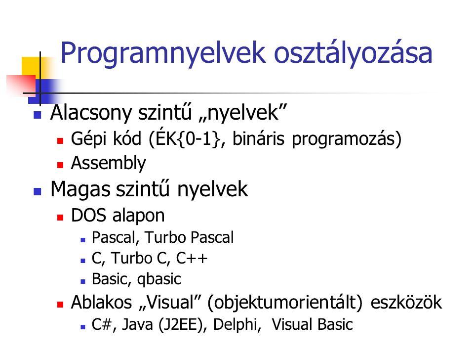 """Programnyelvek osztályozása Alacsony szintű """"nyelvek"""" Gépi kód (ÉK{0-1}, bináris programozás) Assembly Magas szintű nyelvek DOS alapon Pascal, Turbo P"""