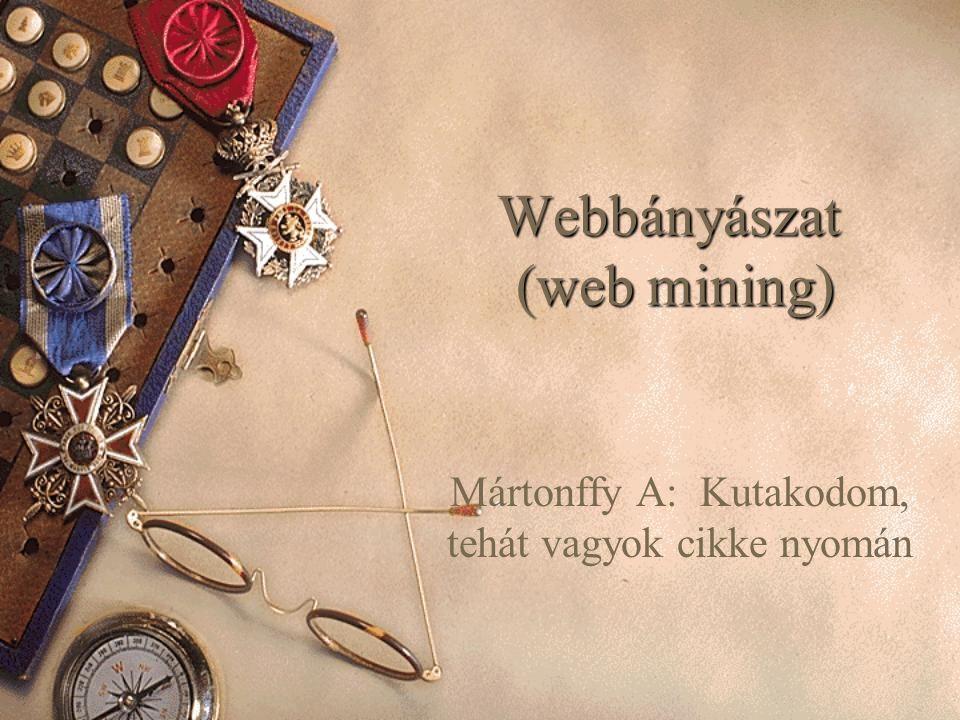Webbányászat (web mining) Mártonffy A: Kutakodom, tehát vagyok cikke nyomán