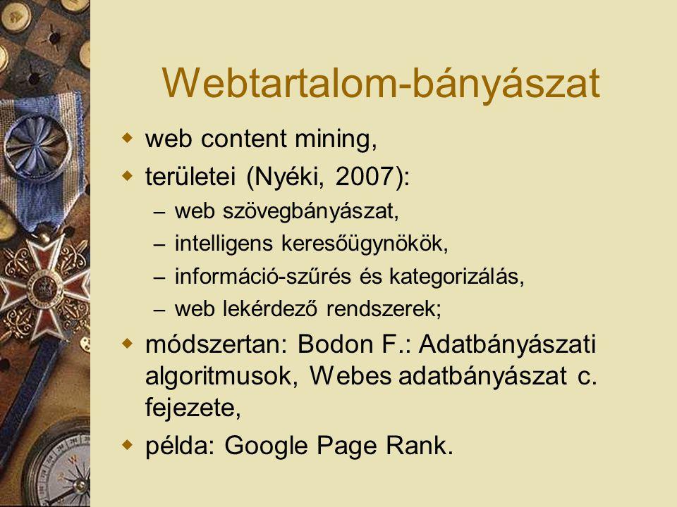 Webstruktúra-bányászat  web structure mining,  területei (Nyéki, 2007): – látogatási struktúra elemzése, – klikkelés-sorozatok elemzése, – web site-ok tervezési stratégiája;  példa: Zsiros P.: BDF website elemzése az SPSS Clementine Web Mining segítségével minőségbiztosítás céljából.