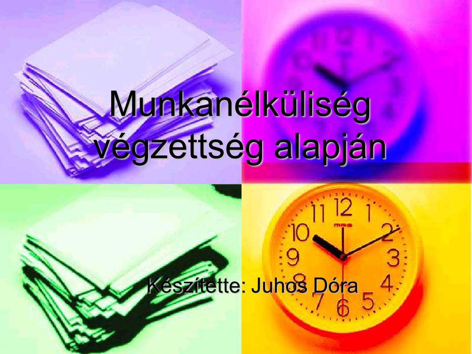 Munkanélküliség végzettség alapján Készítette: Juhos Dóra