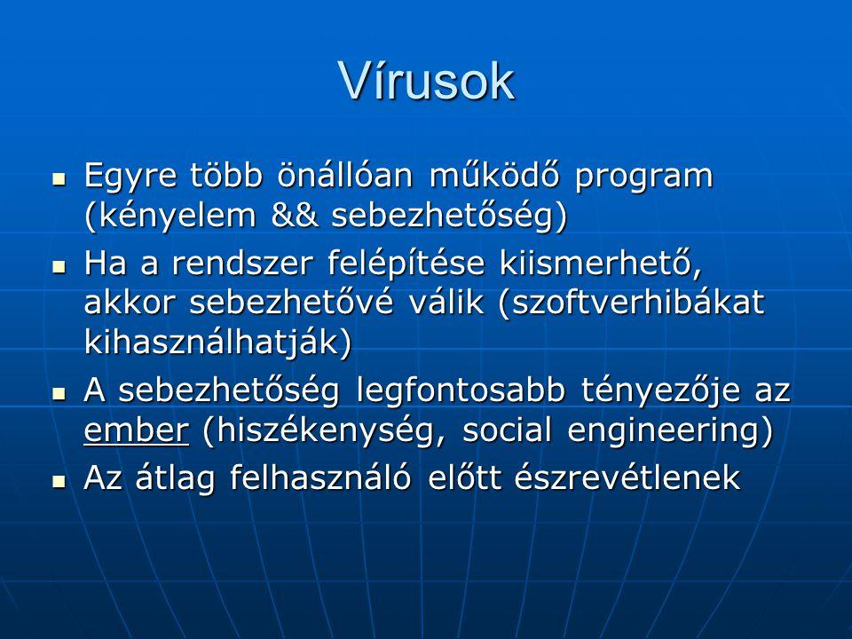 Vírusok Egyre több önállóan működő program (kényelem && sebezhetőség) Egyre több önállóan működő program (kényelem && sebezhetőség) Ha a rendszer felé