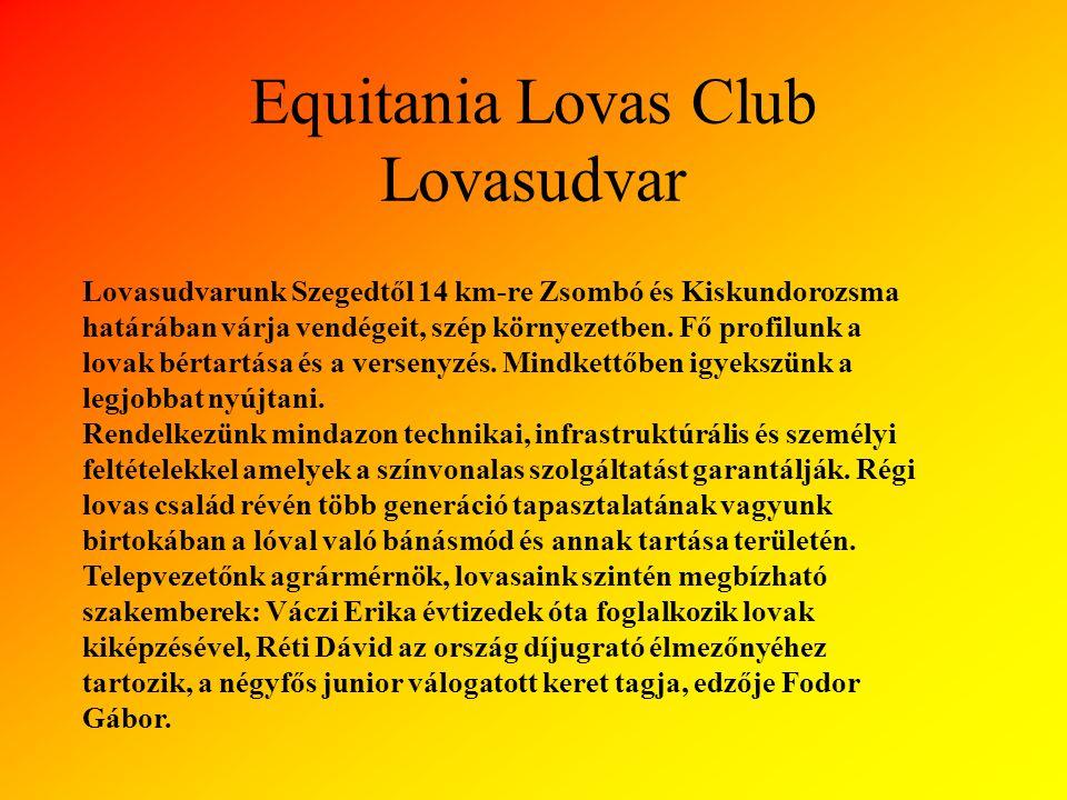 Lovardánk Szeged belvárosától 14 km-re található. Equitania