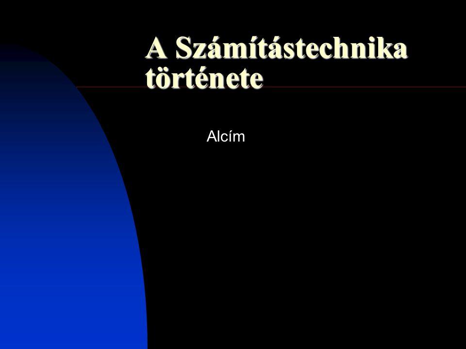 A Számítástechnika története Alcím