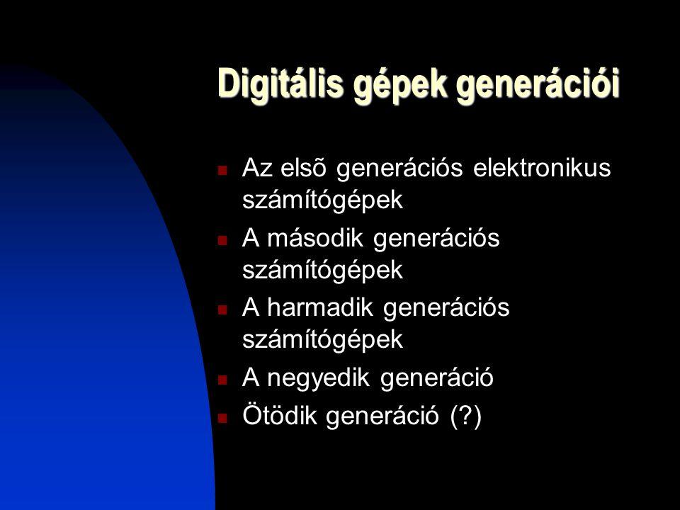 Digitális gépek generációi Az elsõ generációs elektronikus számítógépek A második generációs számítógépek A harmadik generációs számítógépek A negyedik generáció Ötödik generáció (?)