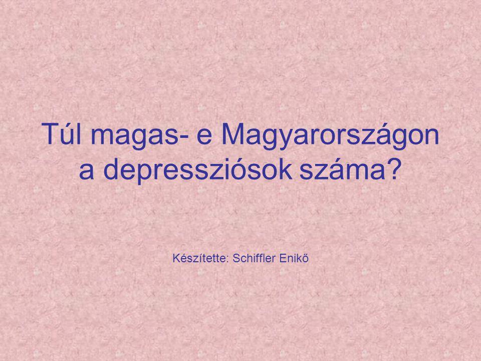 Túl magas- e Magyarországon a depressziósok száma? Készítette: Schiffler Enikő