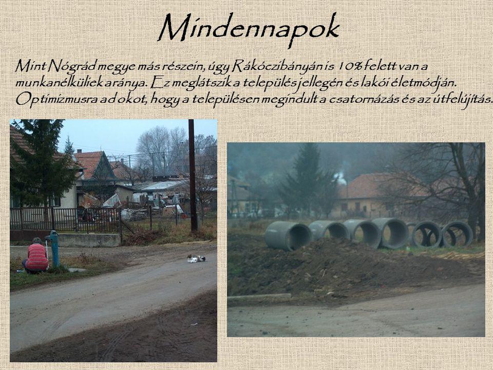 Mindennapok Mint Nógrád megye más részein, úgy Rákóczibányán is 10% felett van a munkanélküliek aránya. Ez meglátszik a település jellegén és lakói él