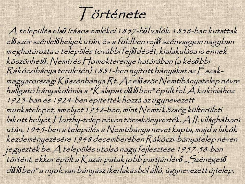 Története A település els ő írásos emlékei 1837-b ő l valók. 1858-ban kutattak el ő ször szénlel ő helyek után, és a földben rejl ő szénvagyon nagyban