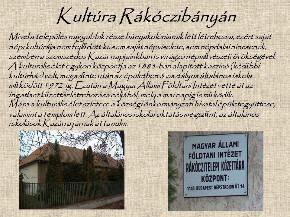 Kultúra Rákóczibányán Mivel a település nagyobbik része bányakolóniának lett létrehozva, ezért saját népi kultúrája nem fejl ő dött ki: sem saját népv