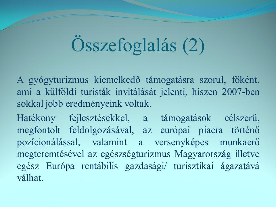 Összefoglalás (2) A gyógyturizmus kiemelkedő támogatásra szorul, főként, ami a külföldi turisták invitálását jelenti, hiszen 2007-ben sokkal jobb eredményeink voltak.