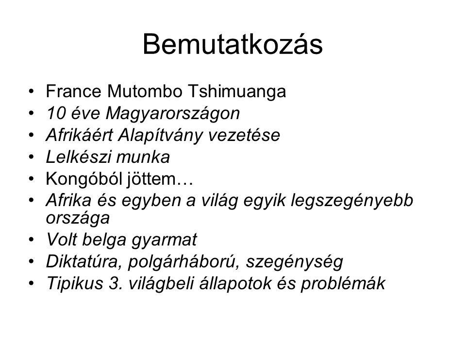 Bemutatkozás France Mutombo Tshimuanga 10 éve Magyarországon Afrikáért Alapítvány vezetése Lelkészi munka Kongóból jöttem… Afrika és egyben a világ egyik legszegényebb országa Volt belga gyarmat Diktatúra, polgárháború, szegénység Tipikus 3.