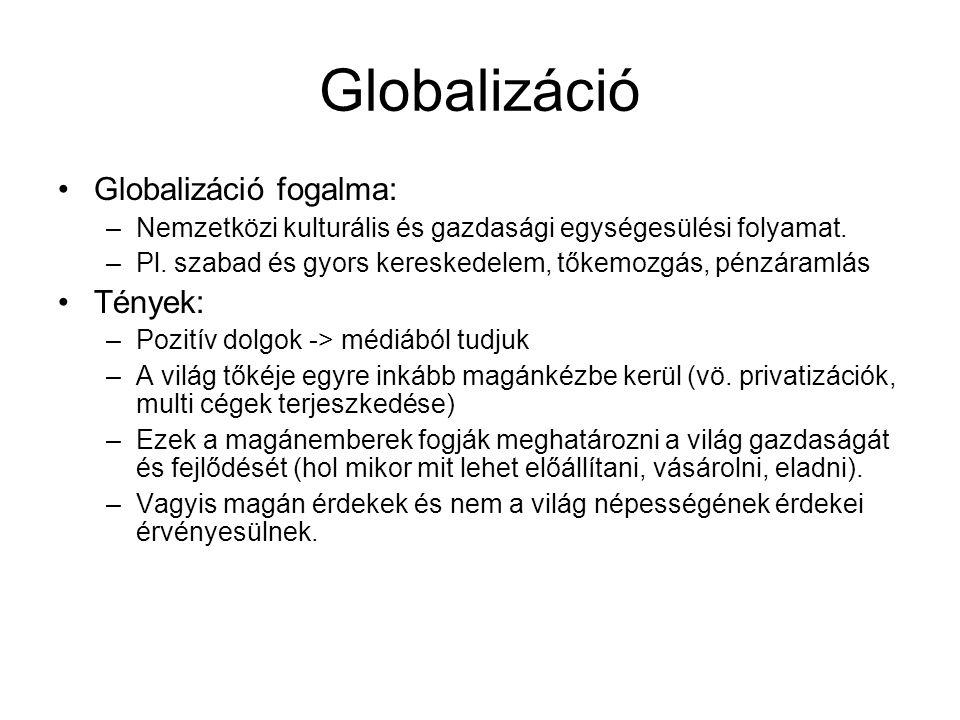 Globalizáció Globalizáció fogalma: –Nemzetközi kulturális és gazdasági egységesülési folyamat.
