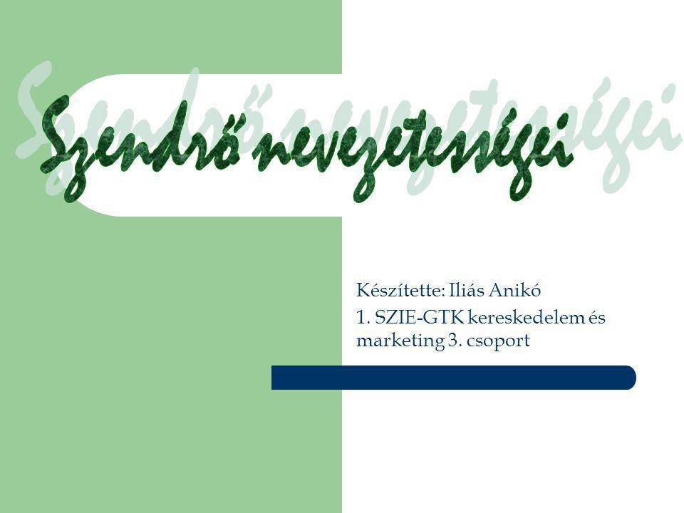 Készítette: Iliás Anikó 1. SZIE-GTK kereskedelem és marketing 3. csoport