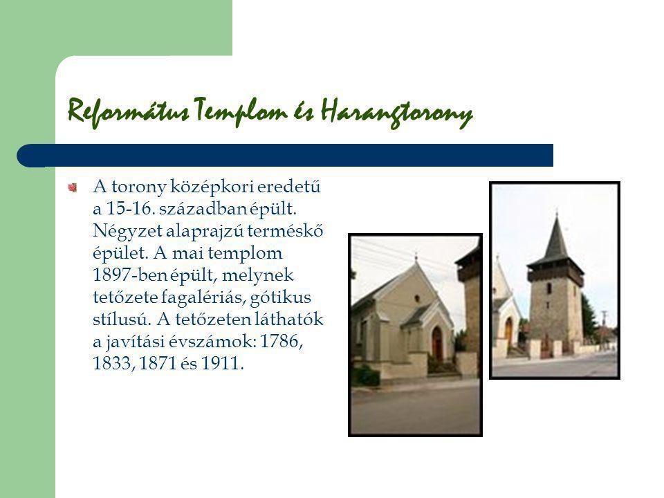 Református Templom és Harangtorony A torony középkori eredetű a 15-16. században épült. Négyzet alaprajzú terméskő épület. A mai templom 1897-ben épül