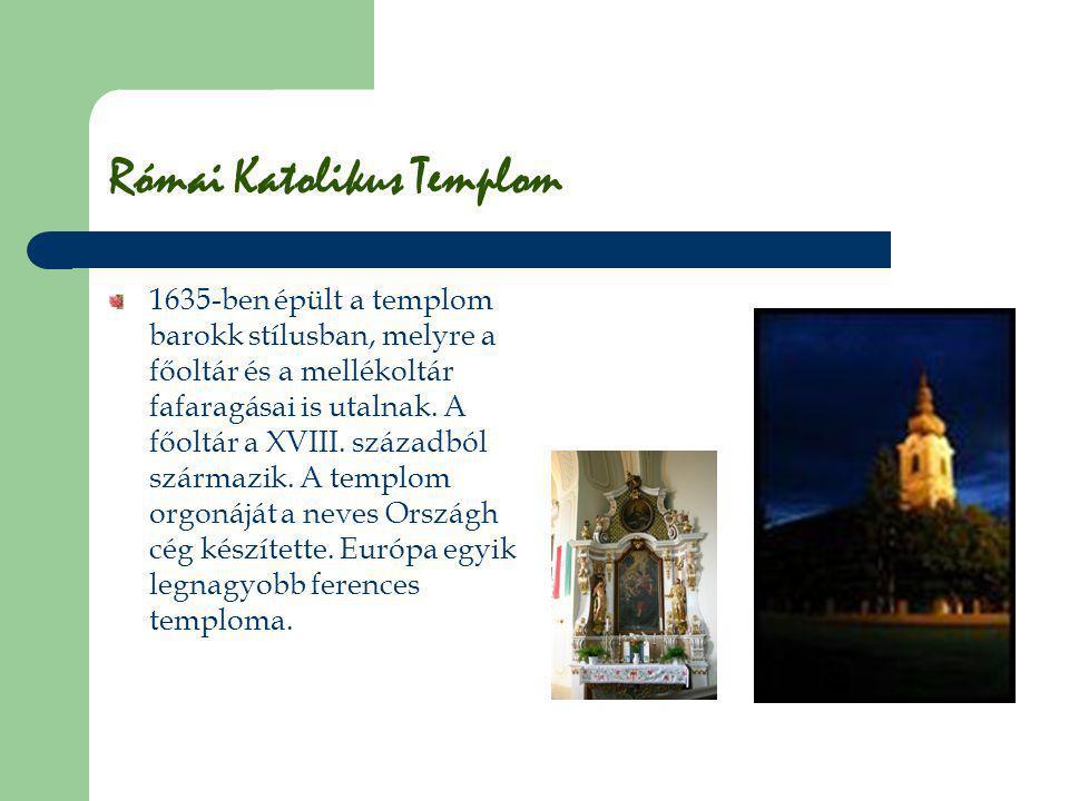 Római Katolikus Templom 1635-ben épült a templom barokk stílusban, melyre a főoltár és a mellékoltár fafaragásai is utalnak. A főoltár a XVIII. század