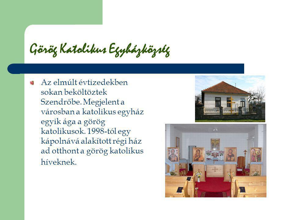 Görög Katolikus Egyházközség Az elmúlt évtizedekben sokan beköltöztek Szendrőbe. Megjelent a városban a katolikus egyház egyik ága a görög katolikusok