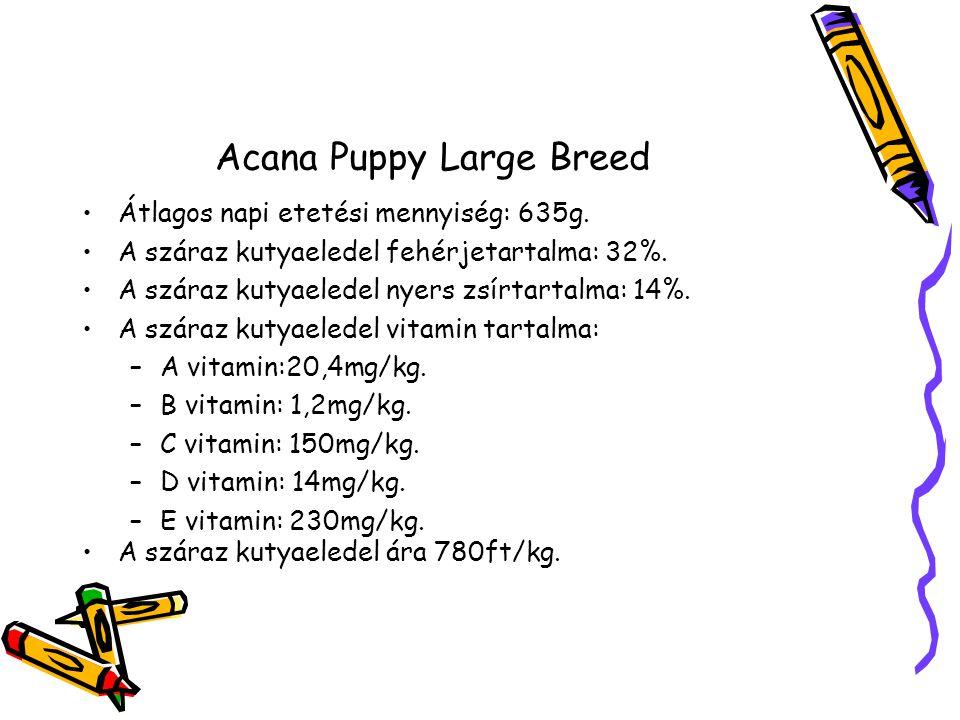 Acana Puppy Large Breed Átlagos napi etetési mennyiség: 635g.