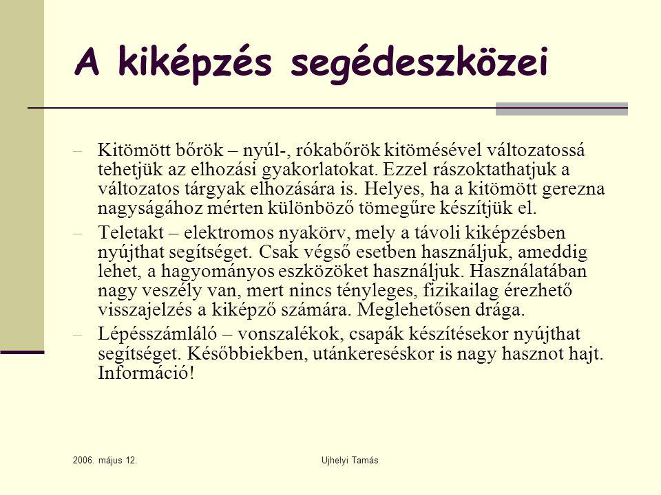 2006. május 12. Ujhelyi Tamás A kiképzés segédeszközei – Kitömött bőrök – nyúl-, rókabőrök kitömésével változatossá tehetjük az elhozási gyakorlatokat