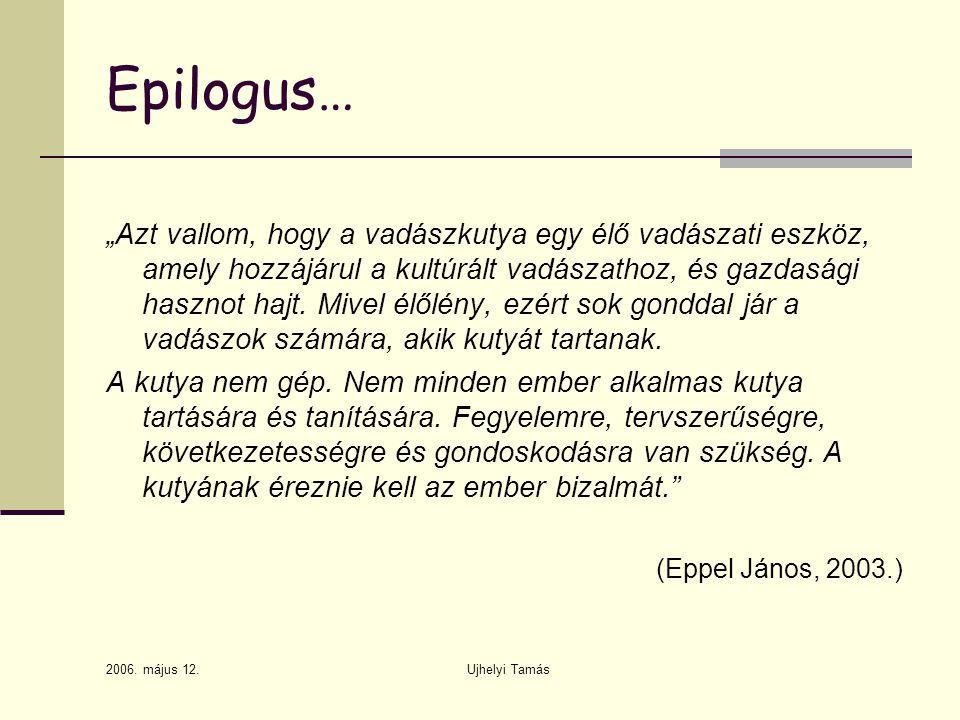 """2006. május 12. Ujhelyi Tamás Epilogus… """"Azt vallom, hogy a vadászkutya egy élő vadászati eszköz, amely hozzájárul a kultúrált vadászathoz, és gazdasá"""