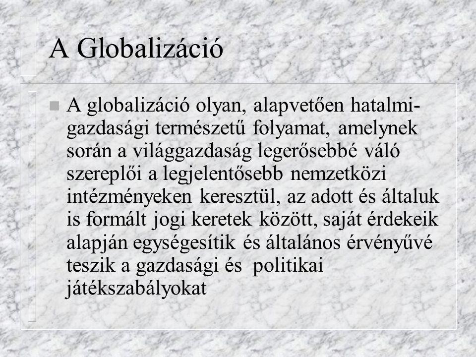 A Globalizáció n A globalizáció olyan, alapvetően hatalmi- gazdasági természetű folyamat, amelynek során a világgazdaság legerősebbé váló szereplői a